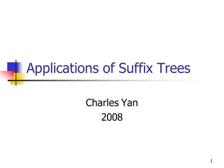 1 Applications of Suffix Trees Charles Yan 2008. 2 1. Exact String Matching |P|=n, |T|=m P and T are both known at the same time Boyer-Moore, or Suffix.