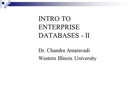 Dr. Chandra Amaravadi Western Illinois University INTRO TO ENTERPRISE DATABASES - II.