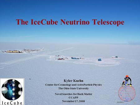 The IceCube Neutrino Telescope Kyler Kuehn Center for Cosmology and AstroParticle Physics The Ohio State University Novel Searches for Dark Matter CCAPP.