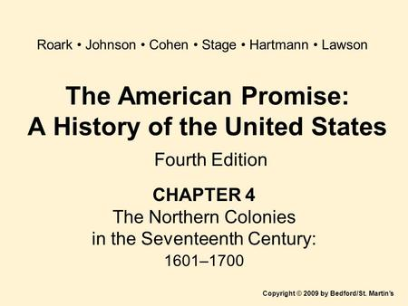 The American Promise: A History of the United States Fourth Edition CHAPTER 4 The Northern Colonies in the Seventeenth Century: 1601–1700 Copyright © 2009.