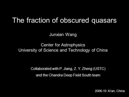 The fraction of obscured quasars Junxian Wang Center for Astrophysics University of Science and Technology of China 2006-10 Xi'an, China Collaborated with.