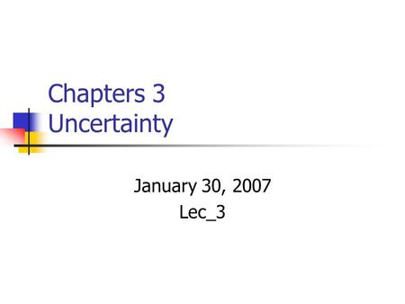 "Chapters 3 Uncertainty January 30, 2007 Lec_3. Outline Homework Chapter 1 Chapter 3 Experimental Error ""keeping track of uncertainty"" Start Chapter 4."