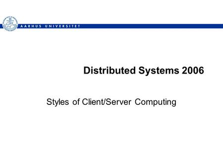Distributed Systems 2006 Styles of Client/Server Computing.