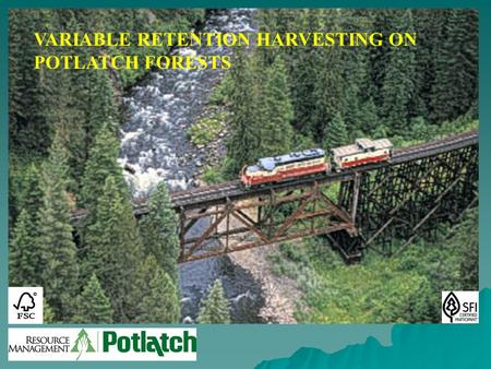 VARIABLE RETENTION HARVESTING ON POTLATCH FORESTS.