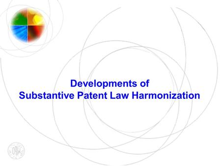 Developments of Substantive Patent Law Harmonization.
