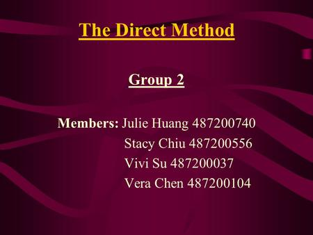 The Direct Method Group 2 Members: Julie Huang 487200740 Stacy Chiu 487200556 Vivi Su 487200037 Vera Chen 487200104.