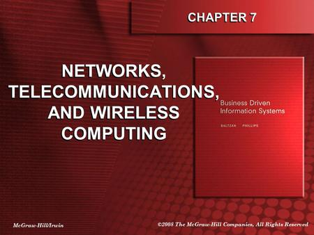 McGraw-Hill/Irwin ©2008 The McGraw-Hill Companies, All Rights Reserved CHAPTER 7 <strong>NETWORKS</strong>, TELECOMMUNICATIONS, AND <strong>WIRELESS</strong> COMPUTING.