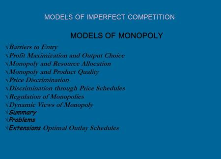 MODELS OF MONOPOLY √ Barriers to Entry √ Profit Maximization and Output Choice √ Monopoly and Resource Allocation √ Monopoly and Product Quality √ Price.