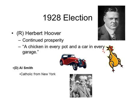 1928 Election (R) Herbert Hoover Continued prosperity