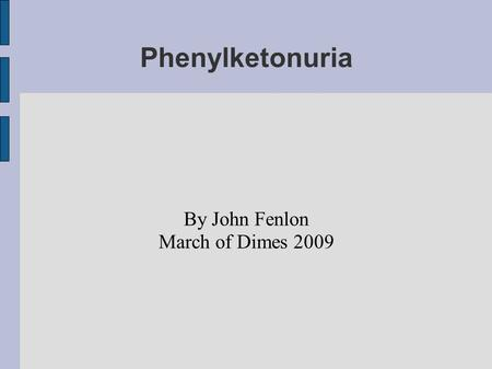Phenylketonuria By John Fenlon March of Dimes 2009.