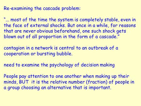 "Re-examining the cascade problem: ""... most of the time the system is completely stable, even in the face of external shocks. But once in a while, for."