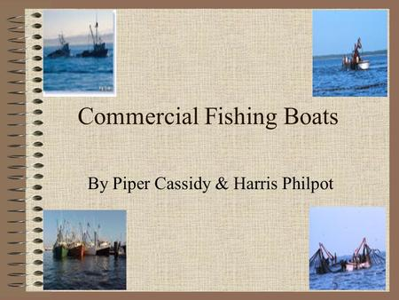 Commercial Fishing Boats By Piper Cassidy & Harris Philpot.