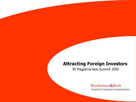 1 Investor & Corporate Communications Attracting Foreign Investors IR Magazine Asia Summit 2003.