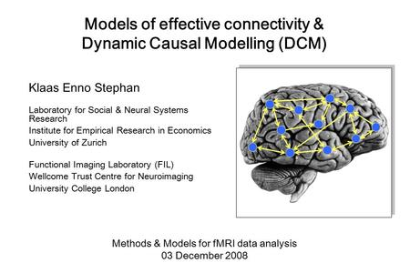 Models of effective connectivity & Dynamic Causal Modelling (DCM) Klaas Enno Stephan Laboratory for Social & Neural Systems Research Institute for Empirical.