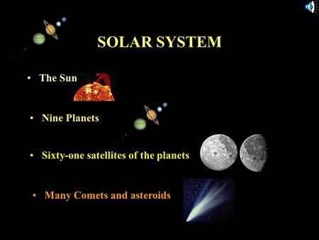 11/15/99Norm Herr (sample file) SOLAR SYSTEM The Sun Nine Planets Sixty-one satellites of the planets Many Comets and asteroids.