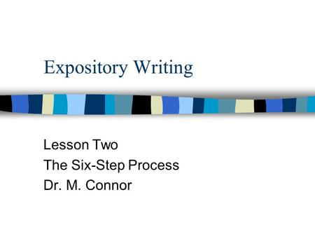 Expository Writing Lesson Two The Six-Step Process Dr. M. Connor.