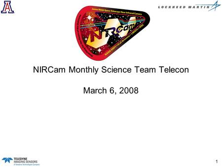 1 NIRCam Monthly Science Team Telecon March 6, 2008.
