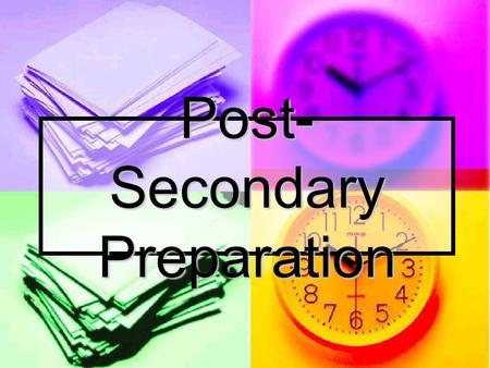 Post- Secondary Preparation. What you need to know Check prerequisites for post- secondary programs Check prerequisites for post- secondary programs For.