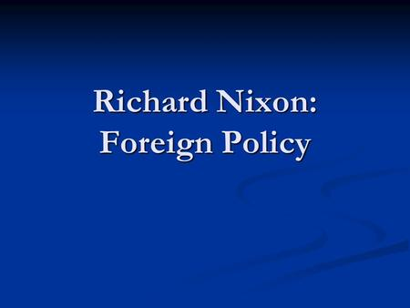 "Richard Nixon: Foreign Policy. In Office Richard Nixon elected in 1968 Richard Nixon elected in 1968 Elected on the platform to win the Vietnam War ""with."