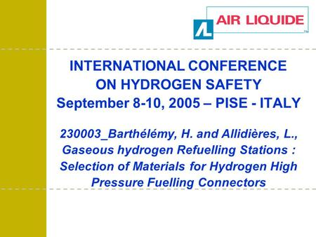 INTERNATIONAL CONFERENCE ON HYDROGEN SAFETY September 8-10, 2005 – PISE - ITALY 230003_Barthélémy, H. and Allidières, L., Gaseous hydrogen Refuelling Stations.