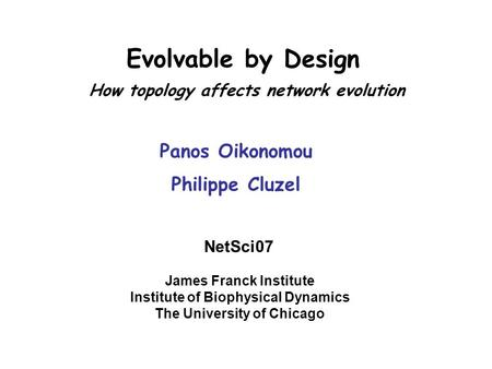 Evolvable by Design Panos Oikonomou James Franck Institute Institute of Biophysical Dynamics The University of Chicago Philippe Cluzel How topology affects.