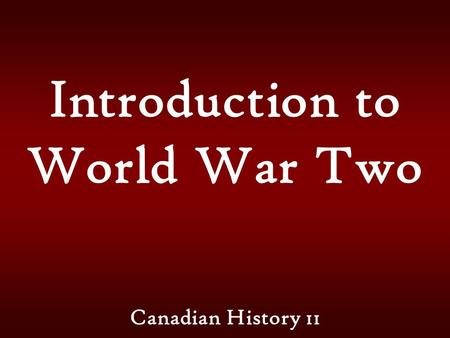 Introduction to World War Two Canadian History 11.