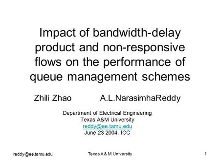 Texas A & M University1 Impact of bandwidth-delay product and non-responsive flows on the performance of queue management schemes Zhili.
