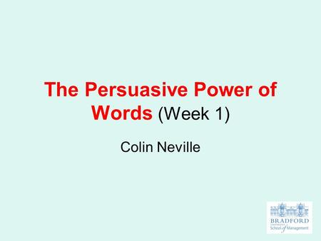 The Persuasive Power of Words (Week 1) Colin Neville.