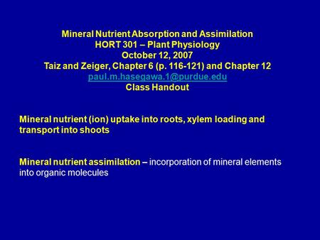 Mineral Nutrient Absorption and Assimilation HORT 301 – Plant Physiology October 12, 2007 Taiz and Zeiger, Chapter 6 (p. 116-121) and Chapter 12