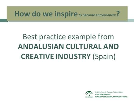 How do we inspire to become entrepreneur ? Best practice example from ANDALUSIAN CULTURAL AND CREATIVE INDUSTRY (Spain)