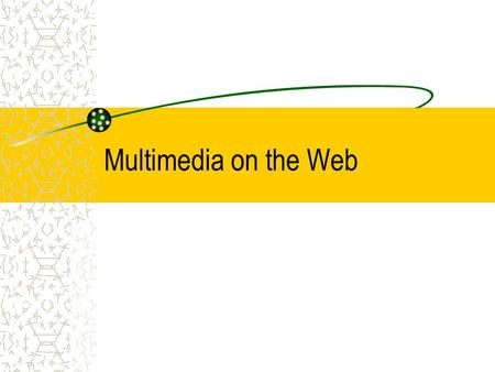 Multimedia on the Web. Audio Video Animation Interactivity Plug-ins in the users' computer –Real Player (.ram,.rpm,.avi) –Quicktime (.mov) –Shockwave.