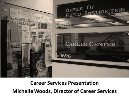 Career Services Presentation Michelle Woods, Director of Career Services.