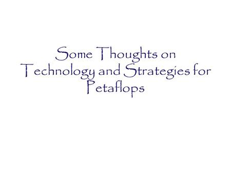 Some Thoughts on Technology and Strategies for Petaflops.