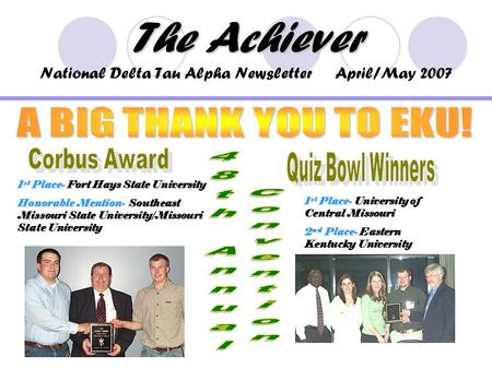 The Achiever The Achiever National Delta Tau Alpha Newsletter April/May 2007 1 st Place- Fort Hays State University Honorable Mention- Southeast Missouri.