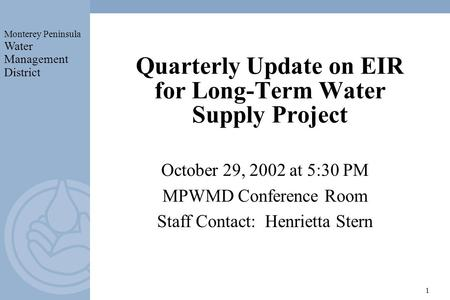 Monterey Peninsula Water Management District 1 Quarterly Update on EIR for Long-Term Water Supply Project October 29, 2002 at 5:30 PM MPWMD Conference.