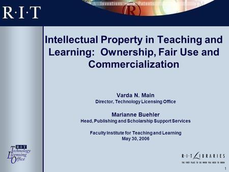 1 Intellectual Property in Teaching and Learning: Ownership, Fair Use and Commercialization Varda N. Main Director, Technology Licensing Office Marianne.