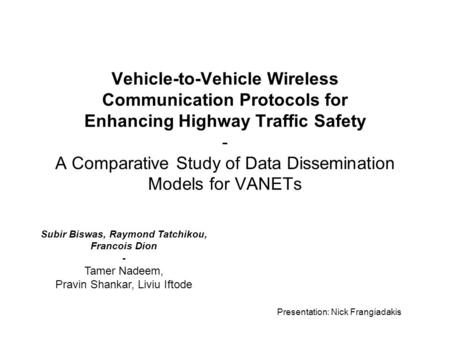 Vehicle-to-Vehicle Wireless Communication Protocols for Enhancing Highway Traffic Safety - A Comparative Study of Data Dissemination Models for VANETs.