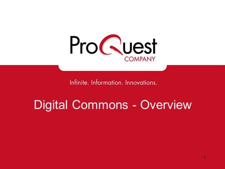 "1 Digital Commons - Overview. 2 ""Digital My University"" l Digital Commons is ProQuest's Institutional Repository offering, powered by bepress."