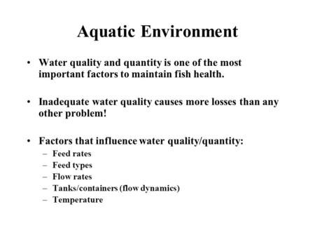 Aquatic Environment Water quality and quantity is one of the most important factors to maintain fish health. Inadequate water quality causes more losses.