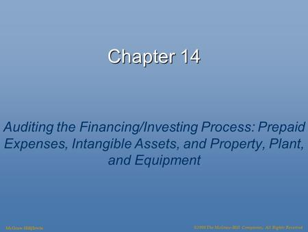 Chapter 14 Auditing the Financing/Investing Process: Prepaid Expenses, Intangible Assets, and Property, Plant, and Equipment McGraw-Hill/Irwin ©2008 The.