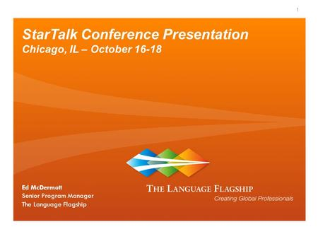 StarTalk Conference Presentation Chicago, IL – October 16-18 Ed McDermott Senior Program Manager The Language Flagship 1.