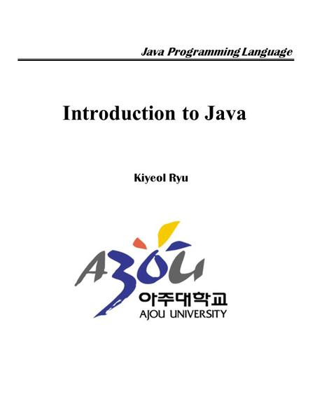 Introduction to Java Kiyeol Ryu Java Programming Language.