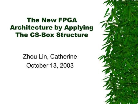 The New FPGA Architecture by Applying The CS-Box Structure Zhou Lin, Catherine October 13, 2003.