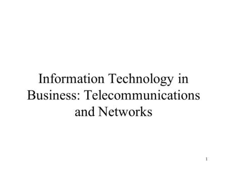 Information Technology in Business: Telecommunications and Networks
