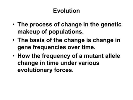 13-1 Copyright © The McGraw-Hill Companies, Inc. Permission required for reproduction or display. Evolution The process of change in the genetic makeup.