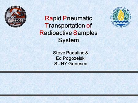 Rapid Pneumatic Transportation of Radioactive Samples System Steve Padalino & Ed Pogozelski SUNY Geneseo.