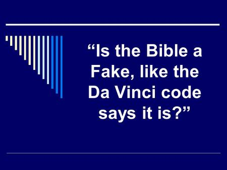 """Is the Bible a Fake, like the Da Vinci code says it is?"""
