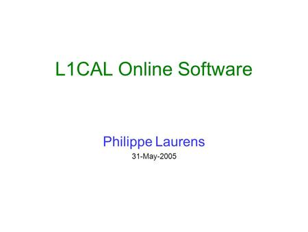 L1CAL Online Software Philippe Laurens 31-May-2005.