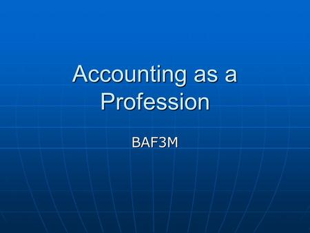 Accounting as a Profession BAF3M. Accounting as a profession requires several years of serious study and practice. You can become a: Accounting as a profession.