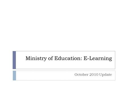Ministry of Education: E-Learning October 2010 Update.